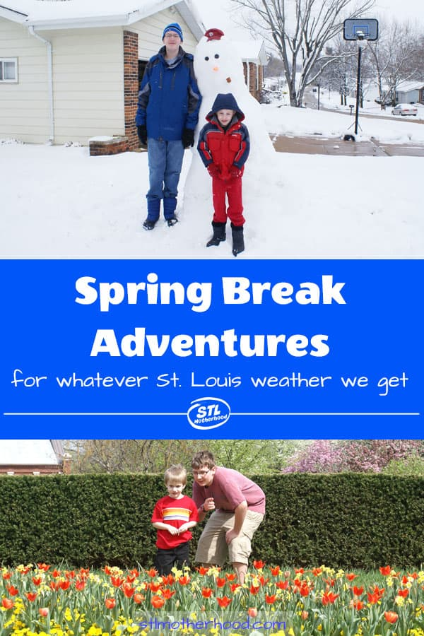 Spring break is whacky in St. Louis! Will it snow? Will it be nice? Either way, here's a bunch of ways you can have fun with the kids